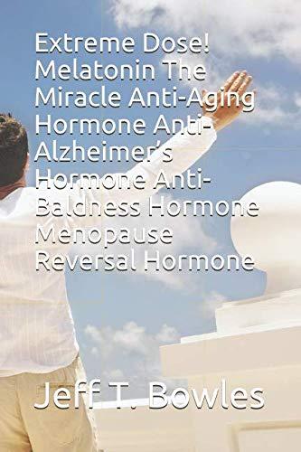 41K6%2BCzH2wL - Extreme Dose!  Melatonin  The Miracle  Anti-Aging Hormone  Anti-Alzheimer's Hormone  Anti-Baldness Hormone  Menopause Reversal Hormone