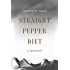 Straight Pepper Diet: A Memoir