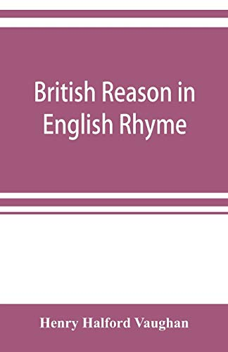 British reason in English rhyme Henry Halford Vaughan