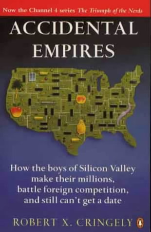 Accidental Empires: How the Boys of Silicon Valley Make Their Millions, Battle Foreign Competition and Still Can't Get a Date: Amazon.co.uk: Robert X. Cringely: 9780140258264: Books