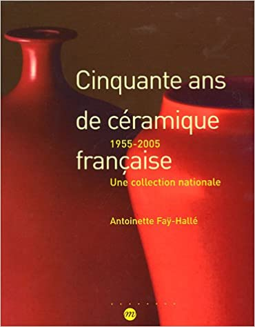 En ligne Cinquante ans de céramique française : 1955-2005 une collection nationale pdf epub