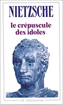 Le Crépuscule des idoles, suivi de Le Cas Wagner par Nietzsche