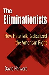 Eliminationists: How Hate Talk Radicalized the American Right