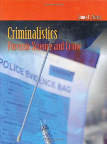 Criminalistics: Forensic Science And Crime (Criminal Justice Illuminated)