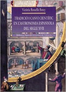 Tradició i canvi científic en lastronomia espanyola del segle XVII: 11 Història: Amazon.es: Rosselló Botey, Victòria: Libros