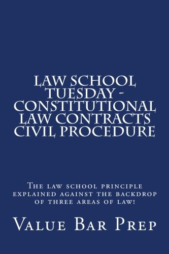Law School Tuesday - Constitutional law Contracts Civil Procedure: The law school principle explained against the backdr