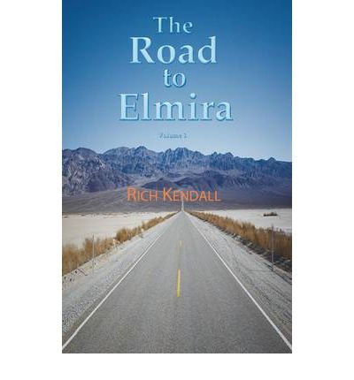 Download [ [ [ The Road to Elmira Volume One [ THE ROAD TO ELMIRA VOLUME ONE ] By Kendall, Richard ( Author )May-15-2011 Paperback PDF