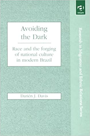 Book Avoiding the Dark: Essays on Race and the Forging of National Culture in Modern Brazil (Research in Migration and Ethnic Relations Series)