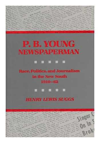 P.B. Young, Newspaperman: Race, Politics, and Journalism in the New South, 1910-1962