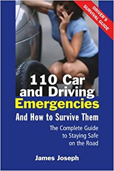 110 Car and Driving Emergencies and How to Survive Them: The Complete Guide to Staying Safe on the Road