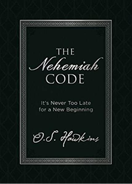 The Nehemiah Code It S Never Too Late For A New Beginning Hawkins O S 9780718091385 Amazon Com Books