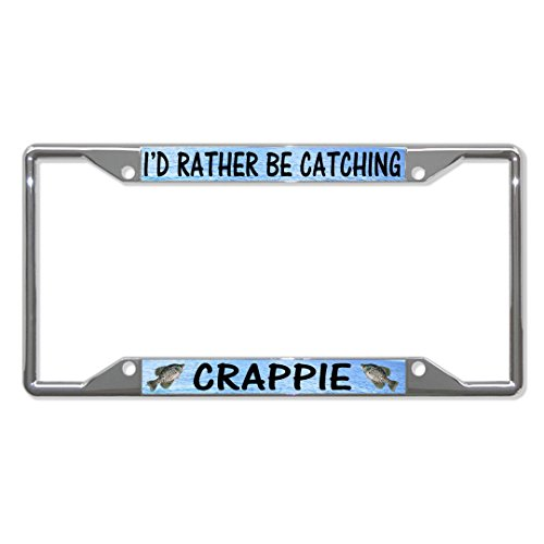 - I'd Rather BE CATCHING Crappie Fish Fishing Metal License Plate Frame Four Holes Perfect for Men Women Car garadge Decor