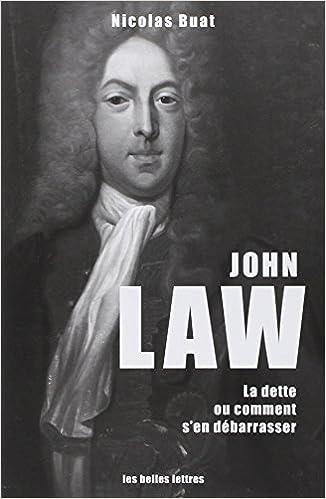 John Law: Le Dette, Oucomment S'En Debarrasser (Penseurs de La Liberte)