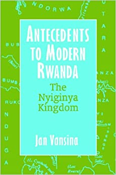 Book Antecedents to Modern Rwanda: The Nyiginya Kingdom (Africa and the Diaspora: History, Politics, Culture)
