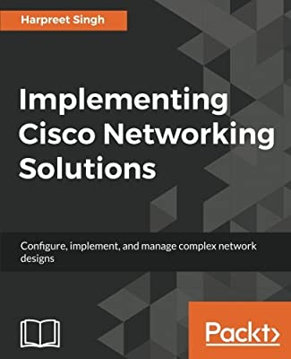 Implementing Cisco Networking Solutions: Configure, implement, and manage complex network designs