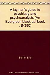 A layman's guide to psychiatry and psychoanalysis (An Evergreen black cat book ; B-380)