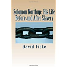 Solomon Northup: His Life Before and After Slavery