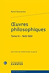 Oeuvres philosophiques : Tome 3 (1643-1650)