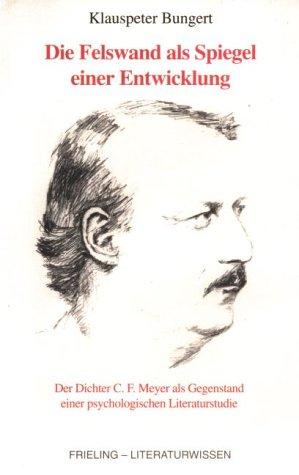 Die Felswand als Spiegel einer Entwicklung. Der Dichter C. F. Meyer als Gegenstand einer psychologischen Literaturstudie
