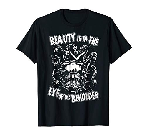 - Beauty is in the Eye of the Beholder T-Shirt. RPG Tabletop