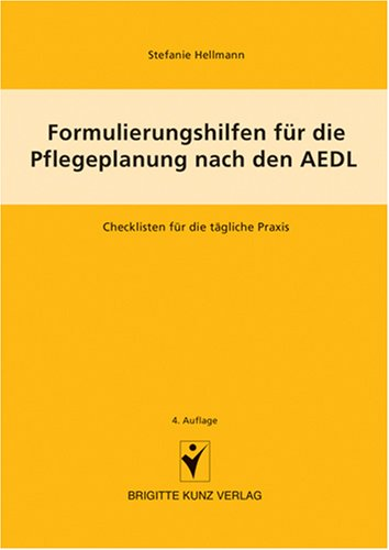 Formulierungshilfen für die Pflegeplanung nach den AEDL: Checklisten für die tägliche Praxis