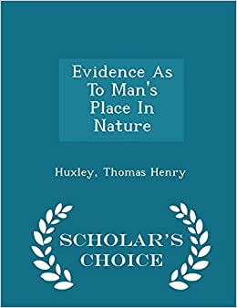 Evidence As To Man's Place In Nature - Scholar's Choice Edition