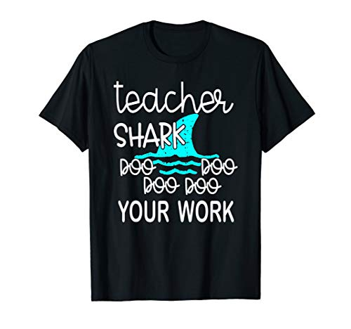 Teacher Shark Doo Doo Doo Your Work Funny Gift T-Shirt ()