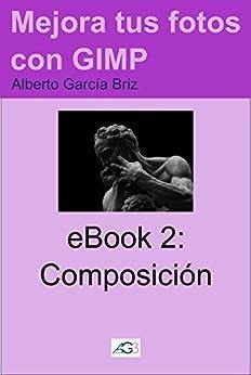 Composición (Mejora tus fotos con GIMP nº 2) (Spanish Edition) by [Briz, Alberto García]