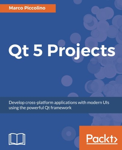 Qt 5 Projects: Develop cross-platform applications with modern UIs using the powerful Qt framework by Packt Publishing - ebooks Account