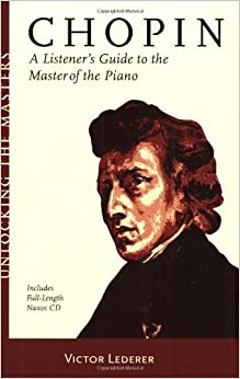 Chopin: A Listener's Guide to the Master of the Piano (Unlocking the Masters) (Unlocking the Masters Series)