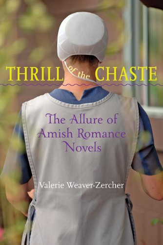 Thrill of the Chaste: The Allure of Amish Romance Novels (Young Center Books in Anabaptist and Pietist Studies)