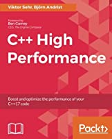 C++ High Performance: Boost and optimize the performance of your C++17 code Front Cover