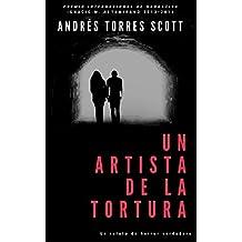 Un artista de la tortura: Premio de narrativa Ignacio M. Altamirano 2013/2014 (Spanish Edition)