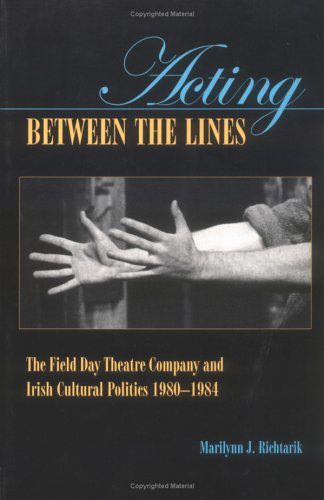 Acting Between the Lines: The Field Day Theatre Company and Irish Cultural Politics, 1980-1984 pdf