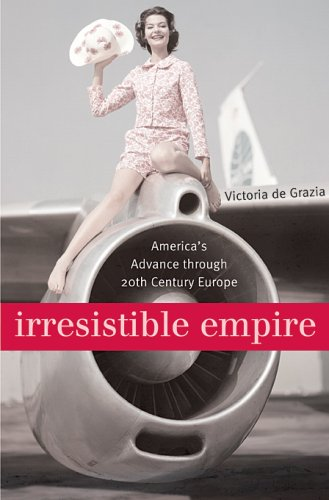Irresistible Empire  Americas Advance Through Twentieth Century Europe