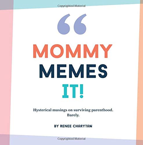Download Mommy Memes It!: Hysterical musings on surviving parenthood.  Barely. pdf