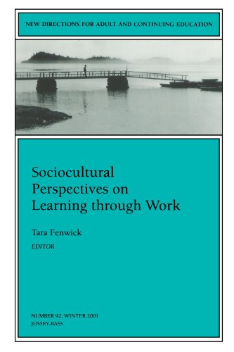 New Directions for Adult and Continuing Education No.92, Winter 2001 Sociocultural Perspective on Learning through Work