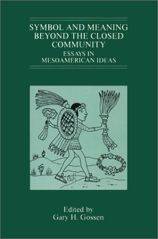 Symbol and Meaning Beyond the Closed Community: Essays in Mesoamerican Ideas (Studies on Culture and Society)