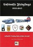 Luftwaffe Fledglings, 1935-1945, Barry Ketley, Mark Rolfe, 0951989928