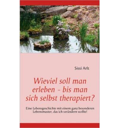 Wieviel Soll Man Erleben - Bis Man Sich Selbst Therapiert? (Paperback)(German) - Common