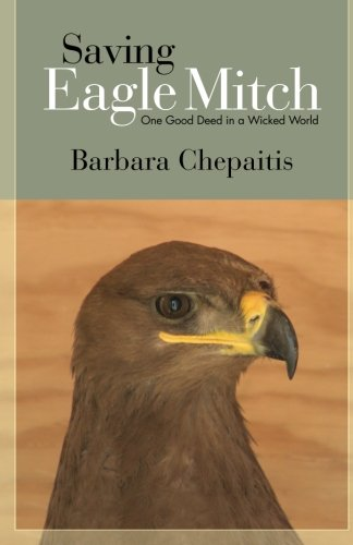 Saving Eagle Mitch: One Good Deed in a Wicked World (Excelsior Editions)