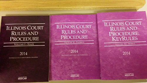 Illinois Court Rules and Procedure - State , 2014 ed. (Vols. I Illinois Court Rules)