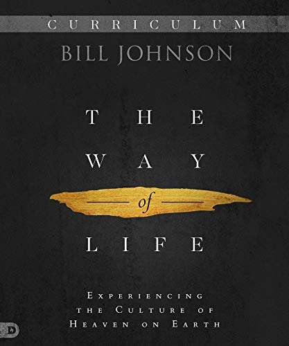 The Way of Life Curriculum: Experiencing the Culture of Heaven on Earth (Bill Johnson Supernatural Power Of A Transformed Mind)