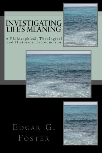 Investigating Life's Meaning: A Philosophical, Theological and Historical Introduction