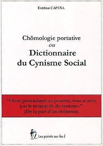 Téléchargement gratuit de livres audio en mp3 Chômologie portative ou Dictionnaire du Cynisme social en français PDF CHM by Esteban Capusa