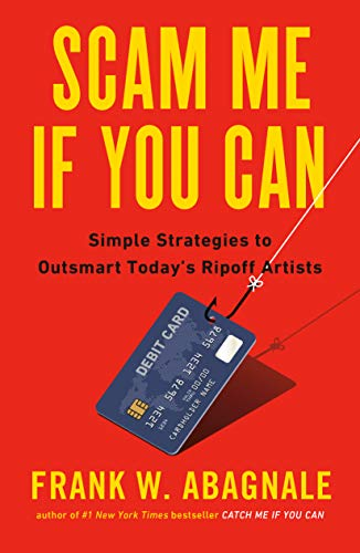 Scam Me If You Can: Simple Strategies to Outsmart Today's Ripoff Artists