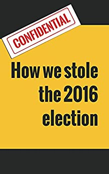 How we stole the 2016 election (English Edition) de [Clough, Dwight]