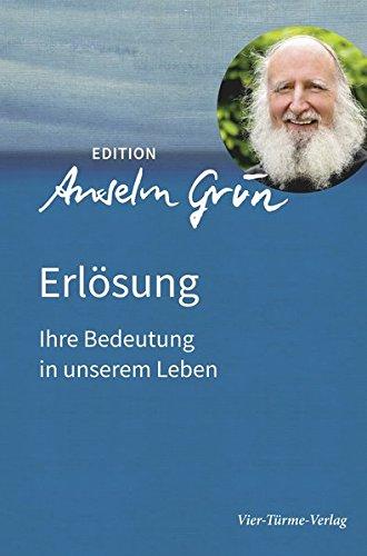 Erlösung. Ihre Bedeutung In Unserem Leben. Edition Anselm Gün Band 1  Edition Anselm Grün