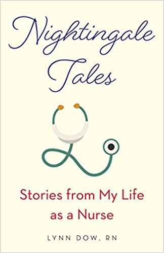 Nightingale Tales Stories From My Life As A Nurse Lynn Dow