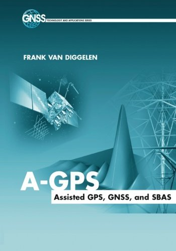 A-GPS: Assisted GPS, GNSS, and SBAS (Agp System)